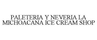mark for PALETERIA Y NEVERIA LA MICHOACANA ICE CREAM SHOP, trademark #85757917