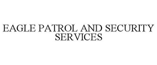mark for EAGLE PATROL AND SECURITY SERVICES, trademark #85757933