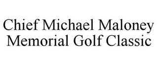 mark for CHIEF MICHAEL MALONEY MEMORIAL GOLF CLASSIC, trademark #85758271