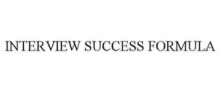 mark for INTERVIEW SUCCESS FORMULA, trademark #85758275