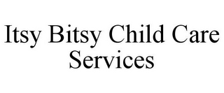 mark for ITSY BITSY CHILD CARE SERVICES, trademark #85758422