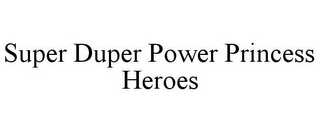 mark for SUPER DUPER POWER PRINCESS HEROES, trademark #85758540