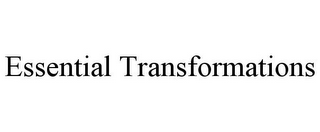 mark for ESSENTIAL TRANSFORMATIONS, trademark #85758542