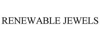 mark for RENEWABLE JEWELS, trademark #85759130