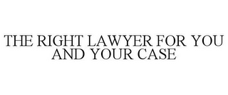 mark for THE RIGHT LAWYER FOR YOU AND YOUR CASE, trademark #85759192