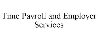 mark for TIME PAYROLL AND EMPLOYER SERVICES, trademark #85759261
