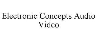 mark for ELECTRONIC CONCEPTS AUDIO VIDEO, trademark #85759362