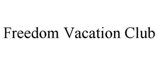 mark for FREEDOM VACATION CLUB, trademark #85759700