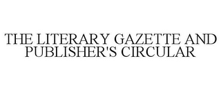 mark for THE LITERARY GAZETTE AND PUBLISHER'S CIRCULAR, trademark #85759918