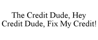 mark for THE CREDIT DUDE, HEY CREDIT DUDE, FIX MY CREDIT!, trademark #85759939