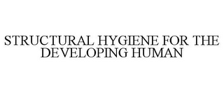 mark for STRUCTURAL HYGIENE FOR THE DEVELOPING HUMAN, trademark #85759994