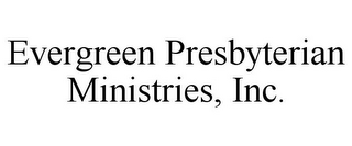 mark for EVERGREEN PRESBYTERIAN MINISTRIES, INC., trademark #85760035