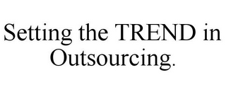 mark for SETTING THE TREND IN OUTSOURCING., trademark #85760162
