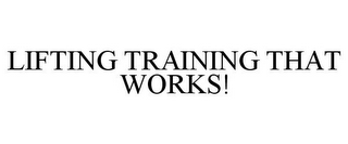 mark for LIFTING TRAINING THAT WORKS!, trademark #85760512