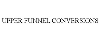 mark for UPPER FUNNEL CONVERSIONS, trademark #85760683