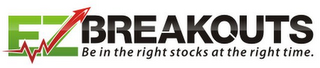 mark for EZBREAKOUTS BE IN THE RIGHT STOCKS AT THE RIGHT TIME., trademark #85760965