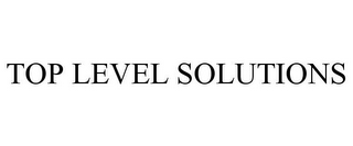 mark for TOP LEVEL SOLUTIONS, trademark #85761061
