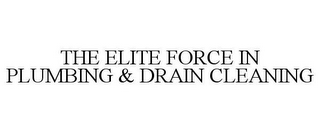 mark for THE ELITE FORCE IN PLUMBING & DRAIN CLEANING, trademark #85761137