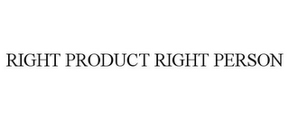 mark for RIGHT PRODUCT RIGHT PERSON, trademark #85761216