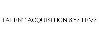 mark for TALENT ACQUISITION SYSTEMS, trademark #85761258
