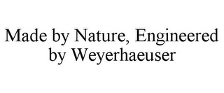 mark for MADE BY NATURE, ENGINEERED BY WEYERHAEUSER, trademark #85761488