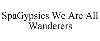 mark for SPAGYPSIES WE ARE ALL WANDERERS, trademark #85761668