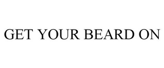 mark for GET YOUR BEARD ON, trademark #85761671