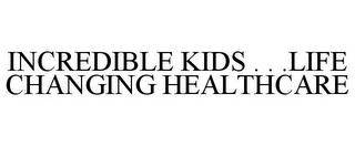 mark for INCREDIBLE KIDS . . .LIFE CHANGING HEALTHCARE, trademark #85761941