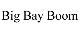 mark for BIG BAY BOOM, trademark #85762079