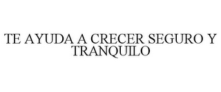 mark for TE AYUDA A CRECER SEGURO Y TRANQUILO, trademark #85762329