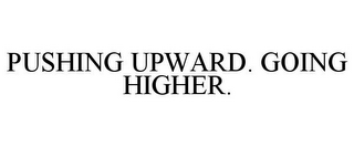 mark for PUSHING UPWARD. GOING HIGHER., trademark #85762390
