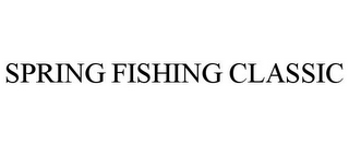 mark for SPRING FISHING CLASSIC, trademark #85762879