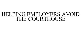 mark for HELPING EMPLOYERS AVOID THE COURTHOUSE, trademark #85763222