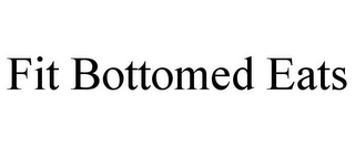 mark for FIT BOTTOMED EATS, trademark #85763297