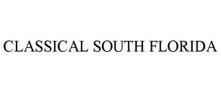mark for CLASSICAL SOUTH FLORIDA, trademark #85763495