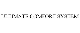 mark for ULTIMATE COMFORT SYSTEM, trademark #85763540