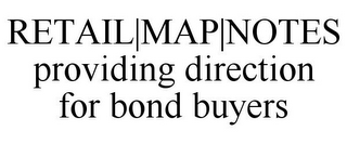 mark for RETAIL|MAP|NOTES PROVIDING DIRECTION FOR BOND BUYERS, trademark #85763675