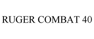 mark for RUGER COMBAT 40, trademark #85763801