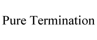 mark for PURE TERMINATION, trademark #85764006
