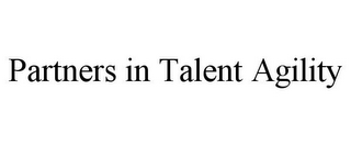 mark for PARTNERS IN TALENT AGILITY, trademark #85764258