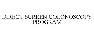 mark for DIRECT SCREEN COLONOSCOPY PROGRAM, trademark #85764326