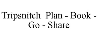 mark for TRIPSNITCH PLAN - BOOK - GO - SHARE, trademark #85764375