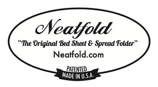 "mark for NEATFOLD ""THE ORIGINAL BED SHEET & SPREAD FOLDER"" NEATFOLD.COM PATENTED MADE IN U.S.A, trademark #85764607"