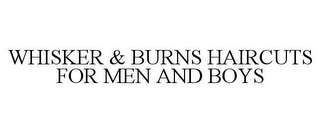 mark for WHISKER & BURNS HAIRCUTS FOR MEN AND BOYS, trademark #85764894