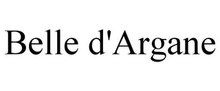 mark for BELLE D'ARGANE, trademark #85764915