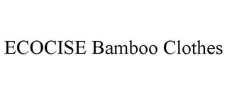 mark for ECOCISE BAMBOO CLOTHES, trademark #85765124