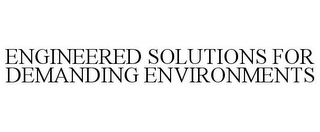 mark for ENGINEERED SOLUTIONS FOR DEMANDING ENVIRONMENTS, trademark #85765345