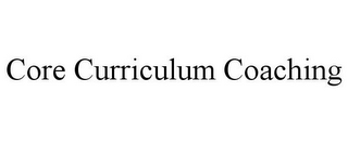 mark for CORE CURRICULUM COACHING, trademark #85765363