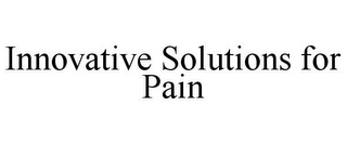 mark for INNOVATIVE SOLUTIONS FOR PAIN, trademark #85765398