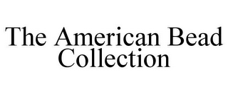 mark for THE AMERICAN BEAD COLLECTION, trademark #85765673